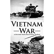 Vietnam War: A History From Beginning to End