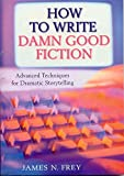 How to Write Damn Good Fiction: Advanced Techniques for Dramatic Storytelling