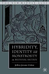 Hybridity, Identity, and Monstrosity in Medieval Britain: On Difficult Middles (The New Middle Ages)