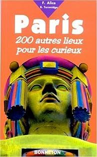 Paris. 200 autres lieux pour les curieux par Fabienne Alice