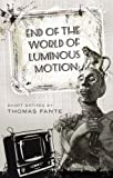 End of the World of Luminous Motion, Fante, Thomas, 098392032X