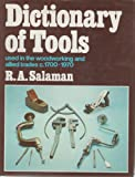 Dictionary of Tools Used in the Woodworking and Allied Trades c. 1700-1970, R. A. Salaman, 0684145359
