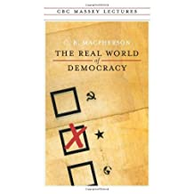 The Real World of Democracy: Written by C.B. Macpherson, 1992 Edition, (2nd) Publisher: House of Anansi Press [Paperback]