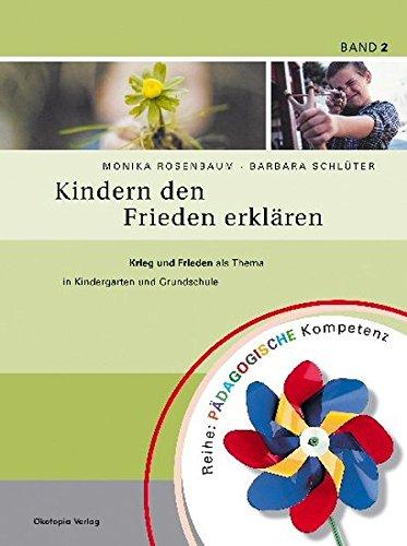 Kindern den Frieden erklären: Krieg und Frieden als Thema in Kindergarten und Grundschule (Pädagogische Kompetenz)