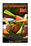 Anti-Inflammatory Diet: Reduce Inflammation And Restore Immune System In Just Two Weeks: (low carbohydrate, high protein, low carbohydrate foods, low carb, low carb cookbook, low carb recipes)
