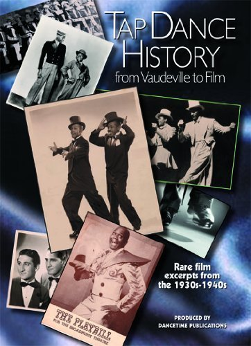 TAP DANCE HISTORY: from Vaudeville to Film by Dancetime Publications by
