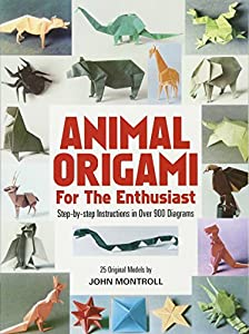 Animal Origami for the Enthusiast: Step-by-Step Instructions in Over 900 Diagrams/25 Original Models (Dover Origami Papercraft) from Dover Publications