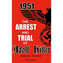 The Arrest and Trial of Adolf Hitler - Book one 'The Arrest'