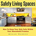 Safety Living Spaces: How to Keep Your Kids Safe Within Your Household Premise | Megan Warren