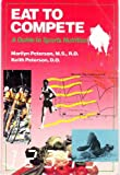 Eat to Compete : A Guide to Sports Nutrition, Peterson, Marilyn S., 0815167202