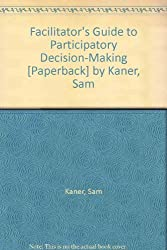 Facilitator's Guide to Participatory Decision-Making [Paperback] by Kaner, Sam