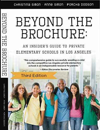 Beyond The Brochure: An Insider's Guide To Private Elementary Schools In Los Angeles  (Third Edition )