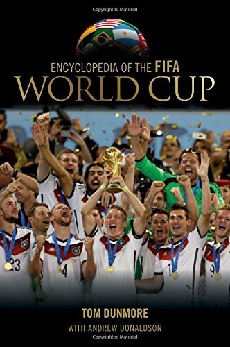 Encyclopedia of the FIFA World Cup by Tom Dunmore (2015-01-14)