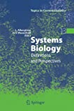 Systems Biology : Definitions and Perspectives, , 3540742697