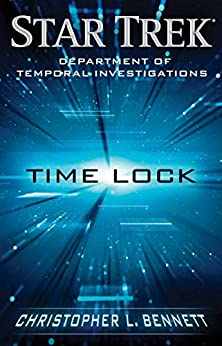 Department of Temporal Investigations: Time Lock (Star Trek: Deep Space Nine) by [Bennett, Christopher L.]