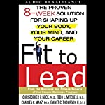 Fit to Lead: The Proven 8-Week Solution for Shaping Up Your Body, Your Mind, and Your Career | Christopher P. Neck,Tedd L. Mitchell,Charles C. Manz,more