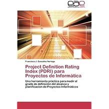 Project Definition Rating Index (PDRI) para Proyectos de Informática: Una herramienta práctica para medir el grado de definición del alcance y planificacion de Proyectos Informáticos (Spanish Edition)