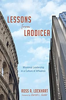 Lessons from Laodicea: Missional Leadership in a Culture of Affluence by [Lockhart, Ross A.]