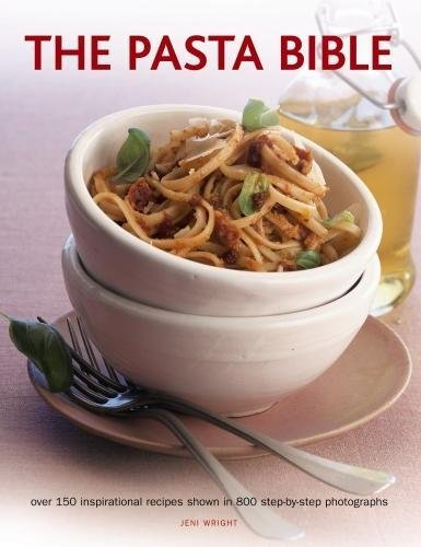 The Pasta Bible: Over 150 Inspirational Recipes Shown In 800 Step-By-Step Photographs by Jeni Wright