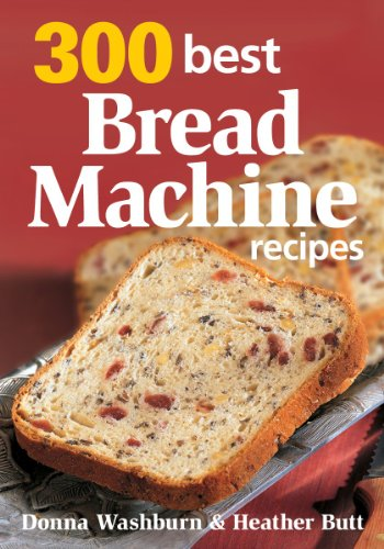 300 Best Bread Machine Recipes by Donna Washburn, Heather Butt