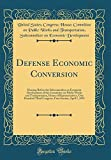 img - for Defense Economic Conversion: Hearing Before the Subcommittee on Economic Development of the Committee on Public Works and Transportation, House of ... Session, April 1, 1993 (Classic Reprint) book / textbook / text book