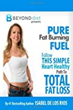 img - for By Isabel De Los Rios Pure Fat Burning Fuel: Follow This Simple, Heart Healthy Path To Total Fat Loss (The Beyond Diet) (V book / textbook / text book