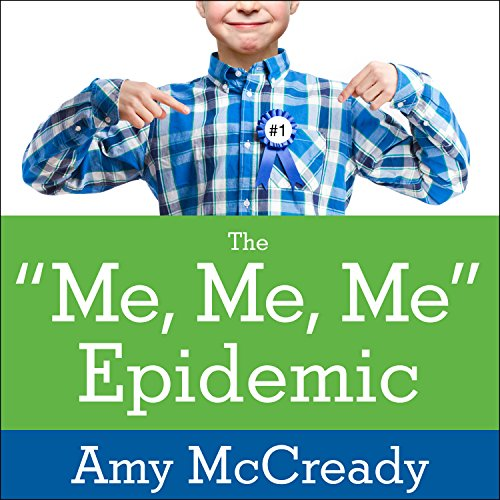 The Me, Me, Me Epidemic: A Step-by-Step Guide to Raising Capable, Grateful Kids in an Over-Entitled World by Tantor Audio