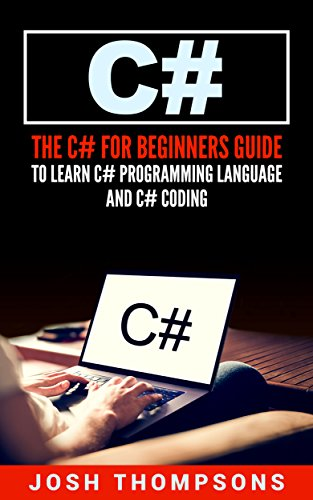 C#: The C# For Beginners Guide To Learn C# Programming Language and C# Coding (C# Books) - Learn Programming Languages