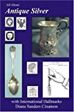All About Antique Silver: with International Hallmarks