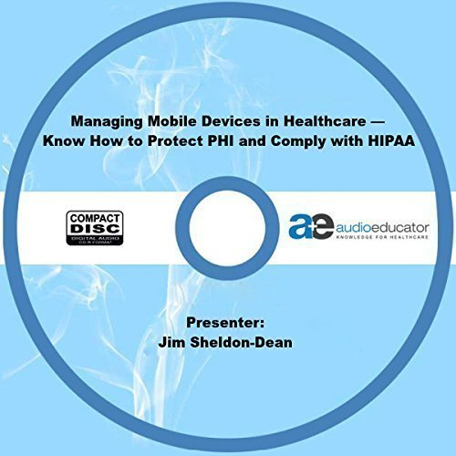 (Managing Mobile Devices in Healthcare- Know How to Protect PHI and Comply with HIPAA)