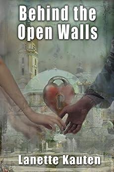 Behind the Open Walls by [Kauten, Lanette]