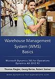 WMS Warehouse Management System Basics: Microsoft Dynamics 365 for Operations / Microsoft Dynamics AX 2012 R3