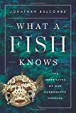 img - for What a Fish Knows: The Inner Lives of Our Underwater Cousins book / textbook / text book