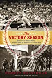 The Victory Season: The End of World War II and the Birth of Baseball's Golden Age