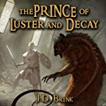 The Prince of Luster and Decay | J. D. Brink