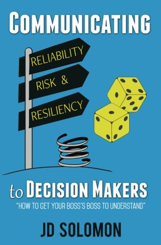 Communicating Reliability, Risk and Resiliency to Decision Makers