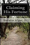 Claiming His Fortune, Horatio, Horatio Alger, Jr., 1499666489