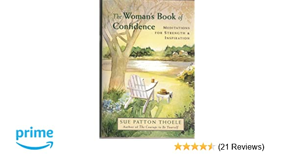 The Womans Book Of Confidence Meditations For Strength Inspiration Sue Patton Thoele 9781567313017 Amazon Books