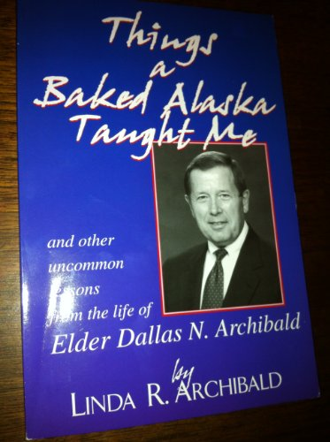 Things a baked alaska taught me: And other uncommon lessons from the life of Edler Dallas N. Archibald