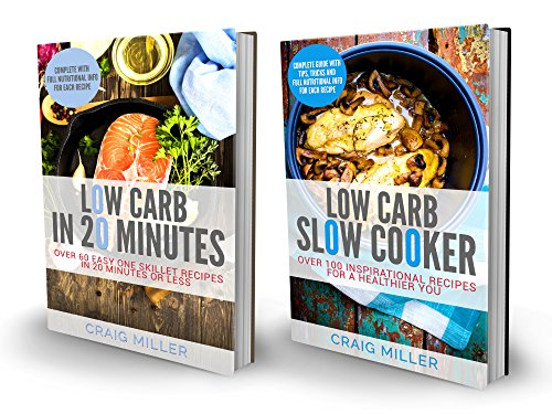 Low Carb: 2 in 1 Boxset With Over 160 Recipes From The Best-Selling Low Carb Cookbooks: Includes: Low Carb Slow Cooker 100 Inspirational Recipes and Low Carb in 20 Minutes by [Miller, Craig]