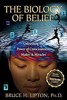 The Biology of Belief by [Lipton Ph.D., Bruce H.]