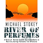 River of Perfumes: A Novel of Marine Combat Correspondents in Hue City During Vietnam's Tet Offensive | Michael Stokey