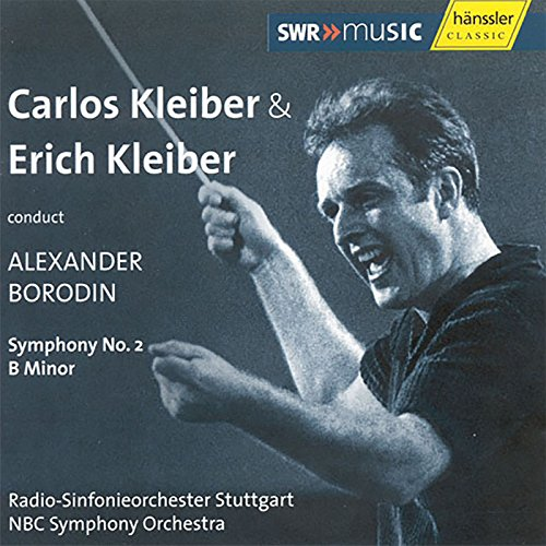 Borodin: Symphony No. 2 in B Minor - Conducted by Carlos Kleiber (Recordedd in 1972) and Erich Kleiber [Recorded 1947] (Borodin Symphony No 2 In B Minor)