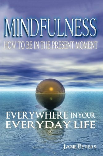Mindfulness: How to Be in The Present Moment Everywhere in Your Everyday Life (Mindfulness For Beginners, Meditation, Fi