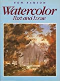 Watercolor Fast and Loose, Ron Ranson, 0891342257