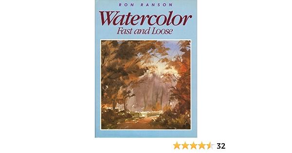 Watercolor: Fast and Loose: Amazon.es: Ranson, Ron: Libros en ...