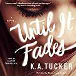 Until It Fades: A Novel | K. A. Tucker