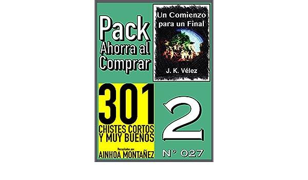 Amazon.com: Pack Ahorra al Comprar 2 (Nº 027): 301 Chistes cortos y muy buenos & Un Comienzo para un Final (Spanish Edition) eBook: Ainhoa Montañez, ...