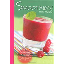Smoothies!: 75 Refreshing Recipes Including Cherry Delight, Berry Dazzler & Banana Breakfast