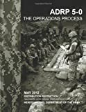 The Operations Process (ADRP 5-0), Department Army, 148103359X